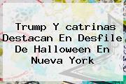 Trump Y <b>catrinas</b> Destacan En Desfile De Halloween En Nueva York
