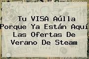Tu VISA Aúlla Porque Ya Están Aquí Las Ofertas De Verano De <b>Steam</b>