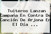 Tuiteros Lanzan Campaña En Contra De Canción De <b>Arjona</b> En El Día ...