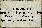Tumban Al <b>procurador</b> Alejandro Ordonez Rodrigo Uprimny Autor De ...