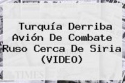 <b>Turquía</b> Derriba Avión De Combate Ruso Cerca De Siria (VIDEO)