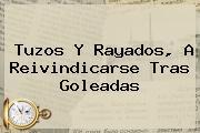 Tuzos Y <b>Rayados</b>, A Reivindicarse Tras Goleadas