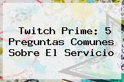 <b>Twitch Prime</b>: 5 Preguntas Comunes Sobre El Servicio