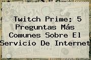 <b>Twitch</b> Prime: 5 Preguntas Más Comunes Sobre El Servicio De Internet