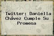 Twitter: <b>Daniella Chávez</b> Cumple Su Promesa