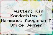 Twitter: Kim Kardashian Y Hermanos Apoyaron A <b>Bruce Jenner</b>