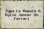 <b>Tyga</b> Le Regala A Kylie Jenner Un Ferrari