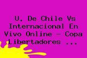 U. De Chile Vs Internacional En Vivo Online ? <b>Copa Libertadores</b> <b>...</b>