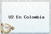 <b>U2</b> En Colombia