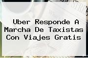 <b>Uber</b> Responde A Marcha De Taxistas Con Viajes Gratis