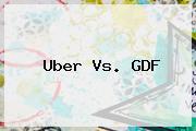 <b>Uber</b> Vs. GDF