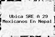 Ubica SRE A 29 Mexicanos En <b>Nepal</b>