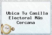 <b>Ubica Tu Casilla</b> Electoral Más Cercana