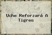 <b>Uche</b> Reforzará A Tigres