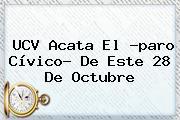 UCV Acata El ?paro Cívico? De Este <b>28 De Octubre</b>