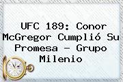 <b>UFC 189</b>: Conor McGregor Cumplió Su Promesa - Grupo Milenio