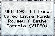 UFC 190: El Feroz Careo Entre <b>Ronda Rousey</b> Y Bethe Correia (VIDEO)