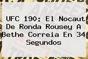 UFC 190: El Nocaut De <b>Ronda Rousey</b> A Bethe Correia En 34 Segundos