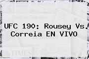 <b>UFC 190</b>: Rousey Vs. Correia EN VIVO