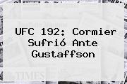 <b>UFC 192</b>: Cormier Sufrió Ante Gustaffson