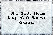 UFC 193: Holm Noqueó A <b>Ronda Rousey</b>