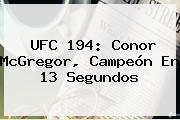 <b>UFC 194</b>: Conor McGregor, Campeón En 13 Segundos