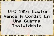 <b>UFC</b> 195: Lawler Vence A Condit En Una Guerra Inolvidable