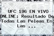 <b>UFC 196</b> EN VIVO ONLINE: Resultado De Todas Las Peleas En Las <b>...</b>