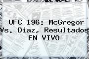 <b>UFC 196</b>: McGregor Vs. Diaz, Resultados EN VIVO