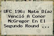 <b>UFC 196</b>: Nate Díaz Venció A Conor McGregor En El Segundo Round <b>...</b>