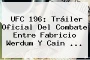 <b>UFC</b> 196: Tráiler Oficial Del Combate Entre Fabricio Werdum Y Cain <b>...</b>