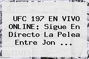 <b>UFC 197</b> EN VIVO ONLINE: Sigue En Directo La Pelea Entre Jon <b>...</b>