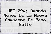 <b>UFC 200</b>: Amanda Nunes Es La Nueva Campeona De Peso Gallo