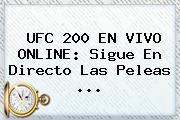 <b>UFC 200</b> EN VIVO ONLINE: Sigue En Directo Las Peleas ...
