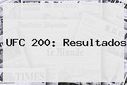 <b>UFC 200</b>: Resultados