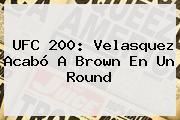 <b>UFC 200</b>: Velasquez Acabó A Brown En Un Round