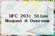 <b>UFC 203</b>: Stipe Noqueó A Overeem