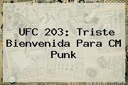 UFC 203: Triste Bienvenida Para <b>CM Punk</b>