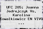 <b>UFC 205</b>: Joanna Jedrejczyk Vs. Karolina Kowalkiewicz EN VIVO ...