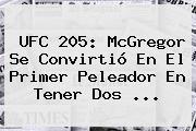 <b>UFC 205</b>: McGregor Se Convirtió En El Primer Peleador En Tener Dos ...