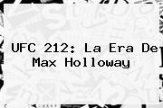 <b>UFC</b> 212: La Era De Max Holloway