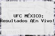 <b>UFC</b> MÉXICO: Resultados ¡En Vivo!