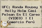 UFC: <b>Ronda Rousey</b> Y Holly Holm Casi Pelean En El Careo (VIDEO) | El Comercio Perú