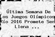 Última Semana De Los Juegos Olímpicos Río 2016 Promete Ser Llena ...