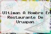 <i>Ultiman A Hombre En Restaurante De Uruapan</i>