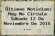 Últimas Noticias: <b>Hoy No Circula</b> Sábado 12 De Noviembre De 2016 ...