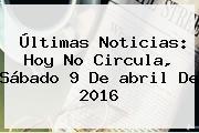 Últimas Noticias: <b>Hoy No Circula</b>, Sábado 9 De <b>abril</b> De <b>2016</b>