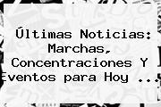 Últimas Noticias: <b>Marchas</b>, Concentraciones Y Eventos <b>para Hoy</b> ...