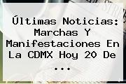 Últimas Noticias: Marchas Y Manifestaciones En La CDMX Hoy <b>20 De</b> ...