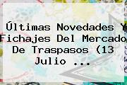 <b>Últimas</b> Novedades Y Fichajes Del Mercado De Traspasos (13 Julio <b>...</b>